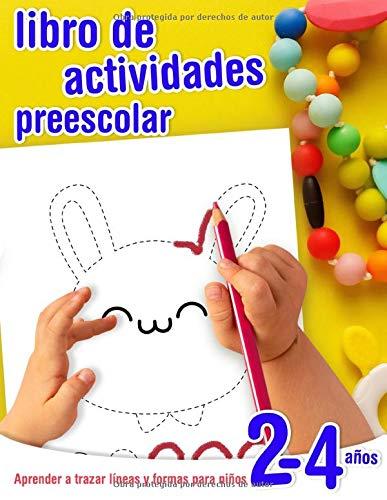 Aprender a trazar líneas y formas - libro de actividades preescolar para niños 2-4 años: Cuaderno de actividades infantiles preescolar - para los más ... a controlar el lápiz y dibujar formas.