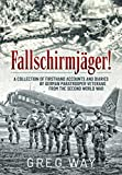 Fallschirmjäger!: A collection of firsthand accounts and diaries by German Paratrooper veterans from the Second World War