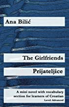 The Girlfriends / Prijateljice: A mini novel with vocabulary section for learners of Croatian (Croatian made easy)