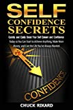 Self Confidence Secrets: Quickly and Easily Boost Your Self Esteem and Confidence Today so You Can Start to Achieve Anything, Make More Money, and Live the Life You€™ve Always Wanted