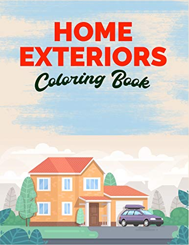 Home Exteriors Coloring Book: An Adult Coloring Book With Perfect Home, Cozy Cabin, Village Side Home, Mansion's Exteriors Design And Room Ideas For ... And Stress Relief (Exteriors Coloring Book)