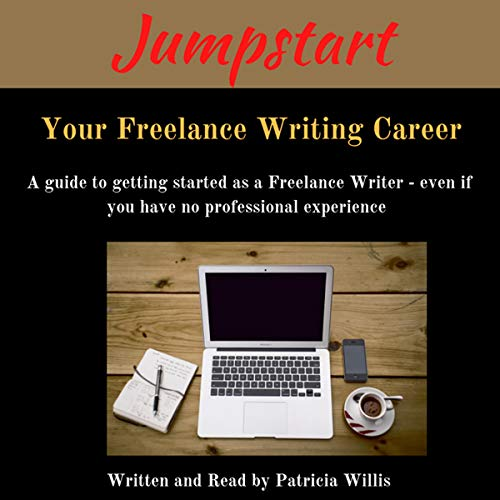 Jumpstart Your Freelance Writing Career: A Guide to Getting Started as a Freelance Writer Even If You Have No Professional Experience audiobook cover art