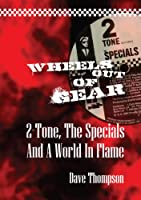 Wheels Out of Gear: 2-Tone, the Specials and a World in Flame