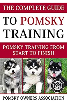 The Complete Guide To Pomsky Training: Pomsky training from start to finish by [Pomsky Owners Association]