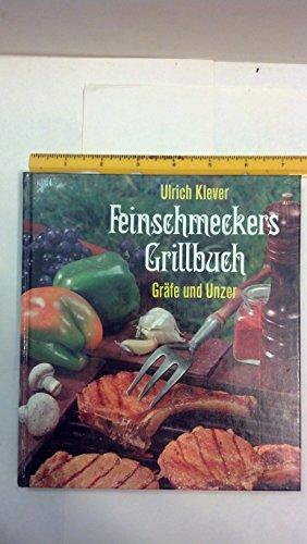 Feinschmeckers Grillbuch. Rat und Rezepte zu jedem Grill