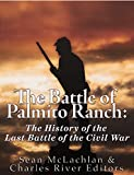 The Battle of Palmito Ranch: The History of the Last Battle of the Civil War (English Edition)