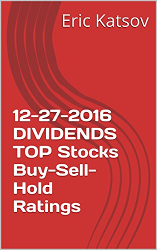 12-27-2016  DIVIDENDS TOP Stocks Buy-Sell-Hold Ratings (Buy-Sell-Hold+stocks iPhone app Book 1) (English Edition)