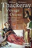 Voyage en Orient: Notes sur un voyage de Cornhill au Grand Caire (French Edition)