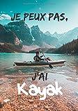 Je peux pas, j'ai kayak: Carnet de note humoristique | Cahier idée cadeau à offrir | Passionné de Kayak |...