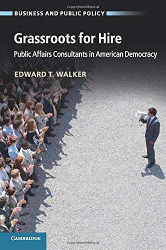 Grassroots for Hire: Public Affairs Consultants In American Democracy (Business and Public Policy)