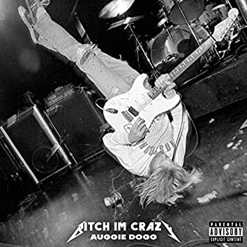 Bitch I'm Crazy