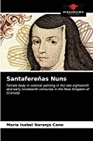 Santafereñas Nuns: Female body in colonial painting in the late eighteenth and early nineteenth centuries in the New Kingdom of Granada