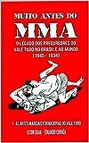 MUITO ANTES DO MMA: O legado dos precursores do Vale Tudo no Brasil e no mundo (As artes marciais formadoras do Vale Tudo Livro 1)