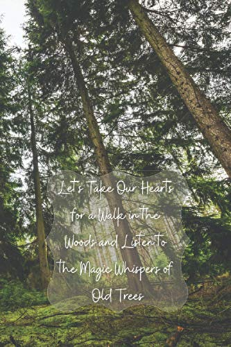 Let's Take Our Heart for a Walk in the Woods and Listen to the Magic Whispers of Old Trees: (Notebook, Journal, Planner) (Nature)
