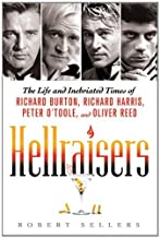 [ HELLRAISERS: THE LIFE AND INEBRIATED TIMES OF RICHARD BURTON, RICHARD HARRIS, PETER O'TOOLE, AND OLIVER REED ] By Sellers, Robert ( Author) 2011 [ Paperback ]