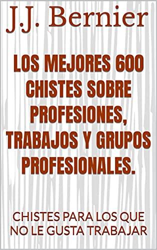 LOS MEJORES 600 CHISTES SOBRE PROFESIONES, TRABAJOS Y GRUPOS PROFESIONALES.: CHISTES PARA LOS QUE NO LE GUSTA TRABAJAR