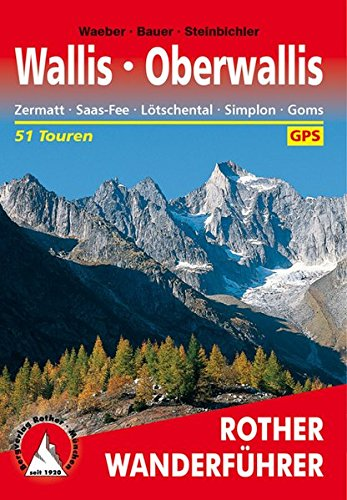 Wallis - Oberwallis. Zermatt - Saas-Fee - Lötschental - Simplon - Goms: 51 Touren. Mit GPS-Tracks (Rother Wanderführer)