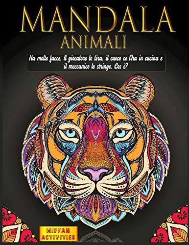 Mandala Animali: Sfoga rabbia e ansia con mandala da colorare per adulti. Indovinelli stimolanti e barzellette divertenti raccontate da fantastici animali (idea regalo)