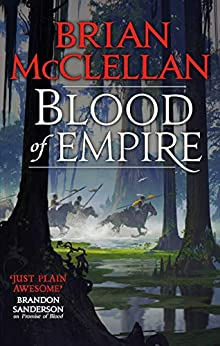 Blood of Empire: Book Three of Gods of Blood and Powder by [Brian McClellan]