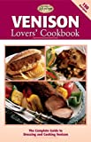 Venison Lovers' Cookbook: The Complete Guide to Dressing and Cooking Venison