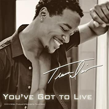 You've Got to Live
