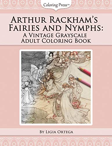 Arthur Rackhams Fairies and Nymphs: A Vintage Grayscale Adult Coloring Book (Vintage Grayscale Adult Coloring Books) (Volume 1)
