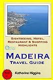 Madeira Travel Guide: Sightseeing, Hotel, Restaurant & Shopping Highlights [Idioma Inglés]