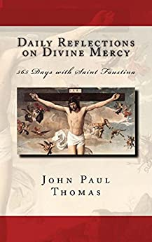 Daily Reflections on Divine Mercy: 365 Days with Saint Faustina by [John Paul Thomas]