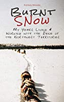 Burnt Snow: My years living and working with the Dene of the Northwest Territories