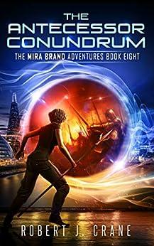 The Antecessor Conundrum (The Mira Brand Adventures Book 8) by [Robert J. Crane]
