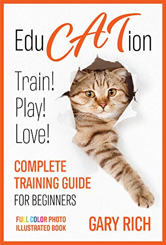 Education: Play with Cat, Train your Cat, Love your cat - Complete training guide for beginners you'll ever find!-Full Color Photo illustrated book (English Edition)