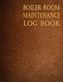Boiler Room Maintenance Log book: Repair, operate, maintain and daily checklist journal for boiler room engineers and operators | 8.5 ' x 11 ' inches | cream paper