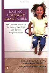Raising a Sensory Smart Child: The Definitive Handbook for Helping Your Child with Sensory Integration Issues Paperback