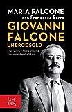 Giovanni Falcone un eroe solo: Il tuo lavoro, il nostro presente. I tuoi sogni, il nostro futuro.
