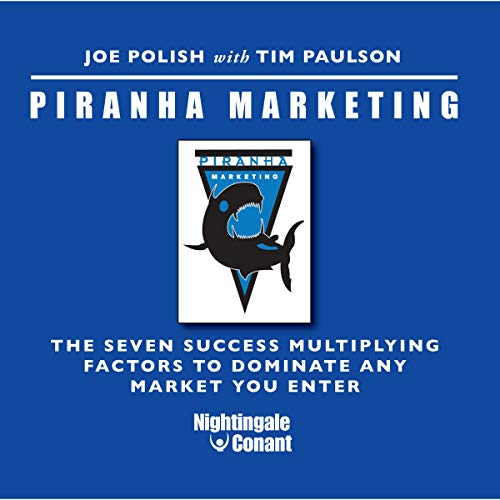 Piranha Marketing Audiobook By Joe Polish,                                                                                        Tim Paulson cover art