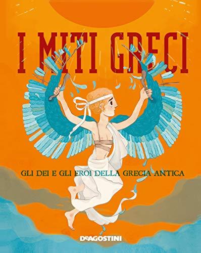 I miti greci: Gli dei e gli eroi della Grecia antica