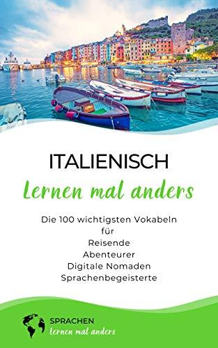 Italienisch lernen mal anders - Die 100 wichtigsten Vokabeln: Für Reisende, Abenteurer, Digitale Nomaden, Sprachenbegeisterte