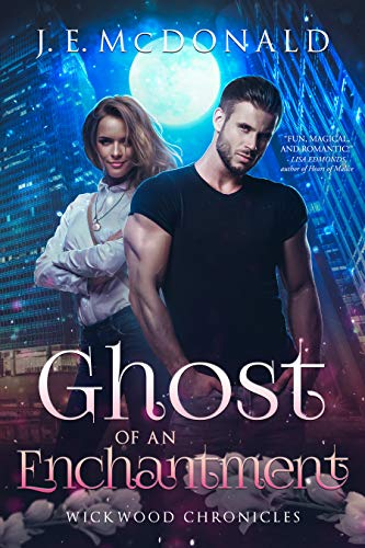 Ghost of an Enchantment: A Paranormal Romantic Comedy (Wickwood Chronicles Book 2) by [J. E.  McDonald]