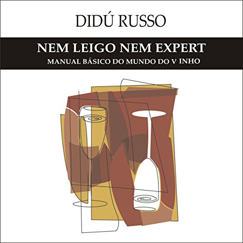 Nem Leigo, Nem Expert     Manual Básico do Mundo do Vinho              By:                                                                                                                                 Didú Russo                               Narrated by:                                                                                                                                 Didú Russo                      Length: 1 hr and 59 mins     2 ratings     Overall 4.0