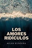 Los Amores Ridículos: Clásicos de Amazon - Milan Kundera