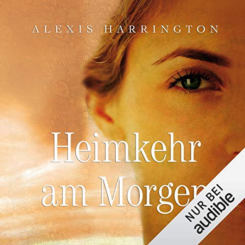 Heimkehr am Morgen                   By:                                                                                                                                 Alexis Harrington                               Narrated by:                                                                                                                                 Elke Schützhold                      Length: 10 hrs and 55 mins     Not rated yet     Overall 0.0