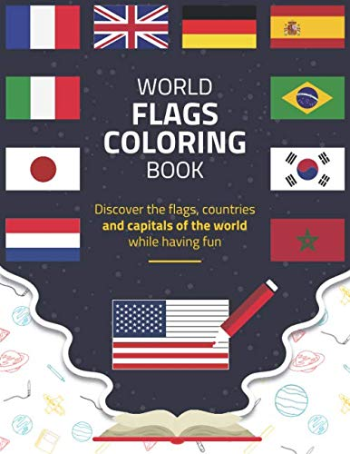 WORLD FLAGS COLORING BOOK: Discover The Flags, Countries And Capitals Of The World While Having Fun | A Great Gift For Kids, Adult, Boys & Girls