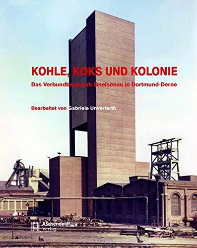Kohle, Koks und Kolonie: Das Verbundbergwerk Gneisenau in Dortmund-Derne (Auswahl Einzeltitel Geschichte)