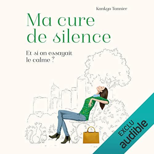 Ma cure de silence                   De :                                                                                                                                 Kankyo Tannier                               Lu par :                                                                                                                                 Kankyo Tannier                      Durée : 4 h et 38 min     7 notations     Global 4,4