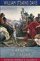 A Friend of Caesar (Esprios Classics)