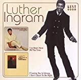 Songtexte von Luther Ingram - I've Been Here All the Time / If Loving You Is Wrong I Don't Want to Be Right