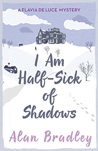 I Am Half-Sick of Shadows: The gripping fourth novel in the cosy Flavia De Luce series (Flavia de Luce Mystery) (English Edition)