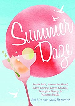 Summer Daze: Six bite-size chick lit treats by [Carla Caruso, Sarah Belle, Laura Greaves, Georgina Penney, Vanessa Stubbs, Samantha Bond]