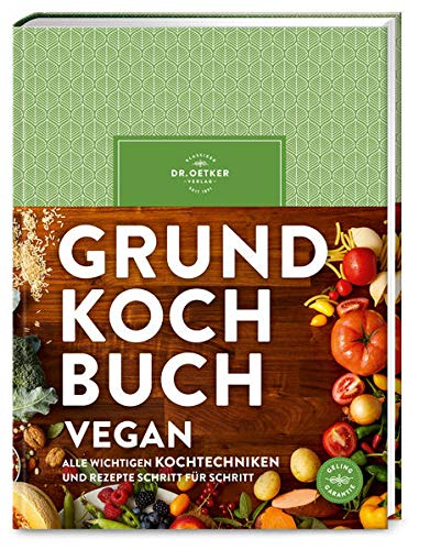 Grundkochbuch Vegan: Alle wichtigen Kochtechniken und Rezepte Schritt für Schritt