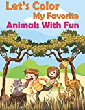 Let's Color My Favorite Animals With Fun: Funny animals coloring book for kids ages 4-8, animals lovers, fun and easy origami animals, Cute and funko pop animals relax and coloring Fun